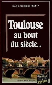 Toulouse au bout du siècle - Jean-ChristophePinpin