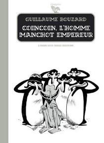 Coincoin, l'homme manchot empereur - GuillaumeBouzard