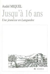 Jusqu'à 16 ans : une jeunesse dans le Languedoc - AndréMiquel
