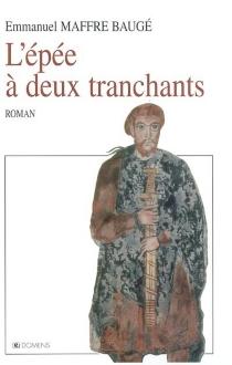 L'épée à deux tranchants - EmmanuelMaffre-Baugé