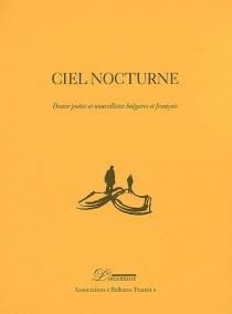Ciel nocturne : douze poètes et nouvellistes bulgares et français -