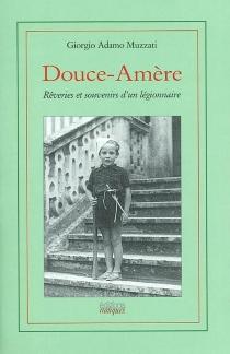 Douce-amère : rêveries et souvenirs d'un légionnaire - Giorgio AdamoMuzzati
