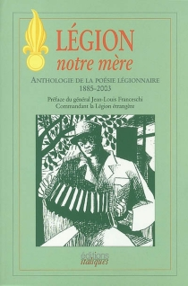 Légion, notre mère : anthologie de la poésie légionnaire, 1885-2003 -