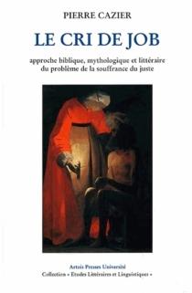 Le cri de Job : approche biblique, mythologique et littéraire du problème de la souffrance du juste - PierreCazier