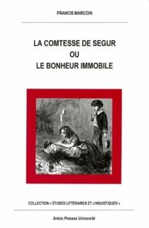La comtesse de Ségur ou Le bonheur immobile - FrancisMarcoin