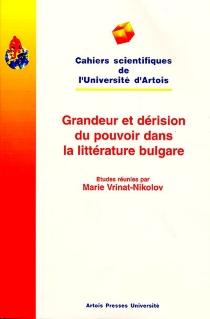 Grandeur et dérision du pouvoir dans la littérature bulgare : choix de textes contemporains traduits et commentés -