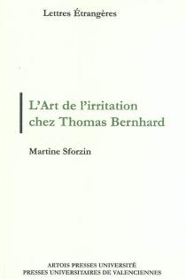 L'art de l'irritation selon Thomas Bernhard : Ars moriendi, modus vivendi - MartineSforzin
