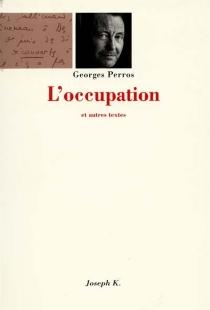 L'occupation : et autres textes - GeorgesPerros