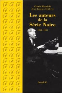 Les auteurs de la Série noire : 1945-1995 - ClaudeMesplède