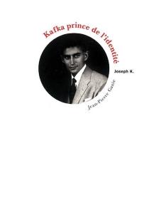 Kafka, prince de l'identité : ses photos, son nom, ses figurines - Jean-PierreGaxie