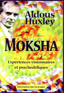 Moksha : expériences visionnaires et psychédéliques : 1931-1963 - AldousHuxley