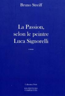 La Passion, selon le peintre Luca Signorelli : 1445-1523 - BrunoStreiff