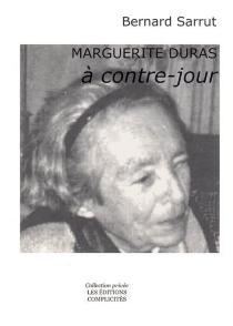 Marguerite Duras à contre-jour - BernardSarrut