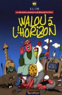 Walou à l'horizon : la dernière aventure de Bouzid et Zina - Slim