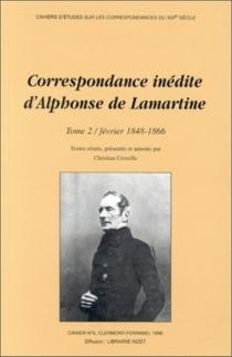 Correspondance inédite d'Alphonse de Lamartine - Alphonse deLamartine