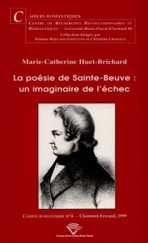 La poésie de Sainte-Beuve : un imaginaire de l'échec - Marie-CatherineHuet-Brichard