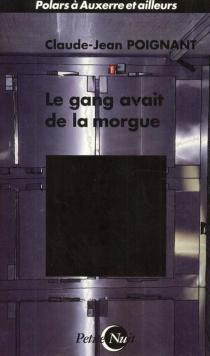 Le gang avait de la morgue - Claude-JeanPoignant