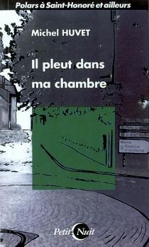 Il pleut dans ma chambre : Polars à Saint-honoré et ailleurs - MichelHuvet
