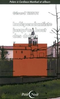 Indépendantiste jusqu'au bout des doigts - GérardTissot