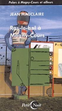 Ras-le-bol à Magny-Cours : roman désenjanté - JeanMauclaire