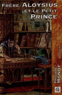 Frère Aloysius et le petit prince - PhilippeMonot