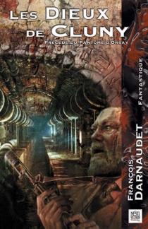 Les dieux de Cluny| Précédé de Le fantôme d'Orsay - FrançoisDarnaudet