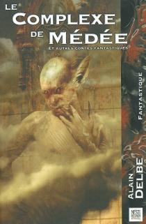 Le complexe de Médée| Suivi de Les guêpes - AlainDelbe