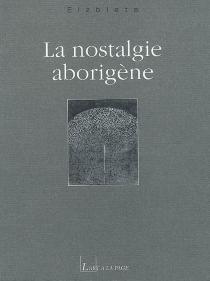 La nostalgie aborigène : récit - Elzbieta