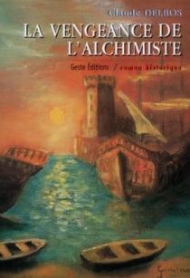 La vengeance de l'alchimiste : au XVIIe siècle en pays d'Olonne - ClaudeDelbos