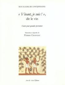 Vivant, je suis !, dit le vin : conte pour grandes personnes : la belle histoire du vin, de la barrique au verre - May-Eliane deLencquesaing
