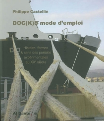 Doc(k)s, mode d'emploi : histoire, formes et sens des poésies expérimentales au XXe siècle - PhilippeCastellin