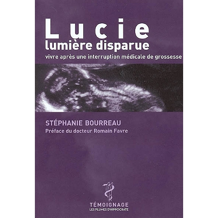 lucie lumi re disparue vivre apr s une interruption m dicale de grossesse uvres tudes et. Black Bedroom Furniture Sets. Home Design Ideas