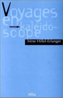 Voyages en kaléïdoscope - IrèneHillel-Eralnger