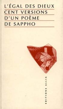 L'égal des dieux : cent versions d'un poème de Sappho - Sappho