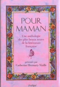 Pour maman : une anthologie des plus beaux textes de la littérature française -