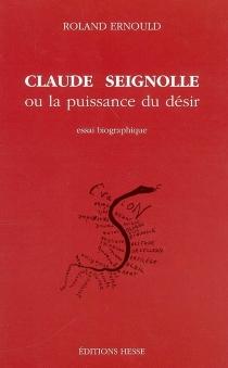 Claude Seignolle ou La puissance du désir : essai biographique - RolandErnould