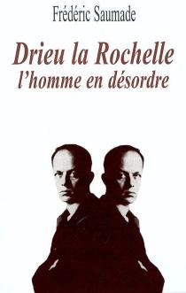 Drieu La Rochelle, l'homme en désordre - FrédéricSaumade