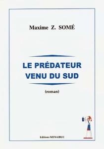 Le prédateur venu du sud - Maxime Z.Somé