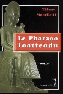 Le pharaon inattendu - ThierryMouelle
