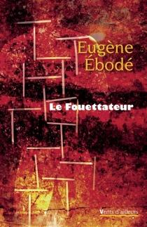 Le fouettateur : poème épicé - EugèneÉbodé