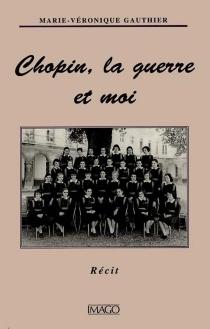 Chopin, la guerre et moi - Marie-VéroniqueGauthier