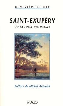 Saint-Exupéry : ou la force des images - GenevièveLe Hir