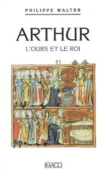 Arthur : l'ours et le roi - PhilippeWalter