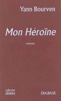 Mon héroïne - YannBourven