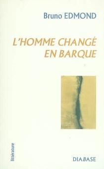 L'homme changé en barque - BrunoEdmond