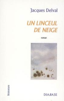 Un linceul de neige - JacquesDelval