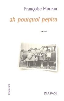 Ah pourquoi Pepita - FrançoiseMoreau