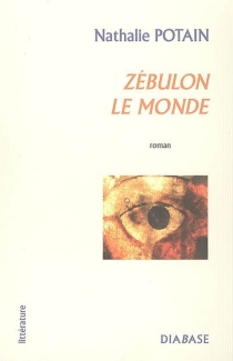 Zébulon le monde - Nathalie Potain