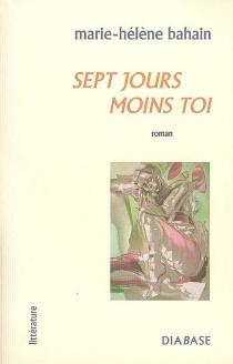 Sept jours moins toi - Marie-HélèneBahain