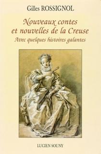 Nouveaux contes et nouvelles de la Creuse : avec quelques histoires galantes - GillesRossignol